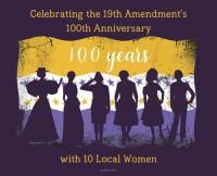 Celebrating the 19th Amendment's 100th Anniversary