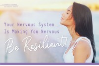 Your Nervous System Is Making You Nervous: Be Resilient!