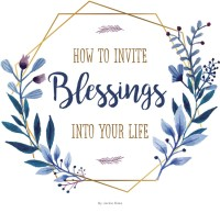 How to Invite Blessings Into Your Life