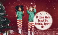 19 Local Kids Teach Us Holiday Spirit 101