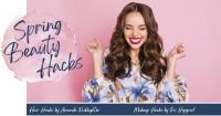 Spring Beauty Hacks - May 2021