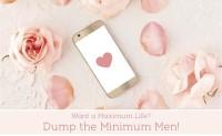 Want a Maximum Life?  Dump the Minimum Men!