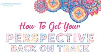 How To Get Your Perspective Back On Track