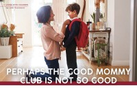 Parenting May 2021: Perhaps the Good Mommy Club is Not So Good